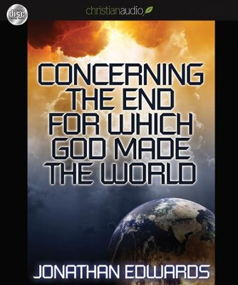 The End for Which God Made The World Unabridged Audiobook on CD  -     Narrated By: Sean Runnette     By: Jonathan Edwards