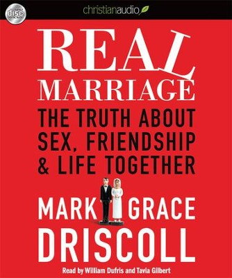Real Marriage: The Truth About Sex, Friendship, and Life Together Unabridged Audiobook on CD  -     Narrated By: Tavia Gilbert, William Dufris     By: Mark Driscoll, Grace Driscoll
