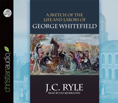 A Sketch of the Life and Labors of George Whitefield Unabridged Audiobook on CD  -     Narrated By: Ulf Bjorklund     By: J.C. Ryle