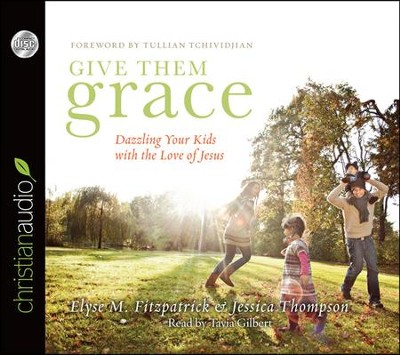 Give Them Grace: Dazzling Your Kids With The Love of Jesus Unabridged Audiobook on CD  -     Narrated By: Tavia Gilbert     By: Elyse M. Fitzpatrick, Jessica Thompson