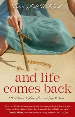 And Life Comes Back: A Wife's Story of Love, Loss, and Hope Reclaimed - eBook  -     By: Tricia Lott Williford