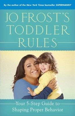Jo Frost's Toddler Rules: Your 5-Step Guide to Shaping Proper Behavior - eBook  -     By: Jo Frost