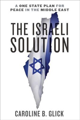 The Israeli Solution: A One State Plan for Peace in the Middle East - eBook  -     By: Caroline Glick