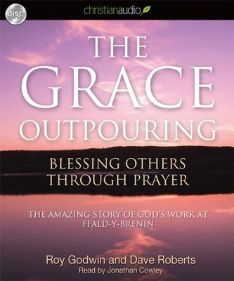 The Grace Outpouring: Blessing Others Through Prayer - Unabridged Audiobook on CD  -     Narrated By: Jonathan Cowley     By: Roy Godwin, Dave Roberts