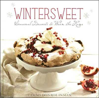 Wintersweet, Seasonal Desserts to Warm the Home   -     By: Tammy Donroe Inman