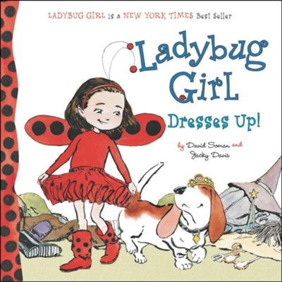 Ladybug Girl Dresses Up!  -     By: David Soman, Jacky Davis