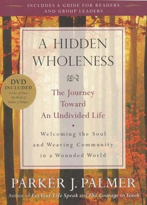 A Hidden Wholeness: The Journey Toward an Undivided Life  -     By: Parker Palmer