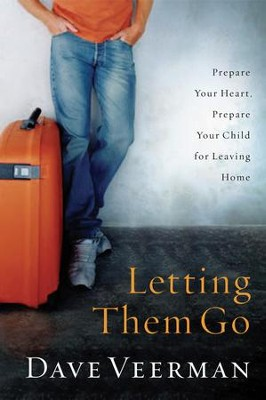 Letting Them Go: Prepare Your Heart, Prepare Your Child for Leaving Home  -     By: Dave Veerman