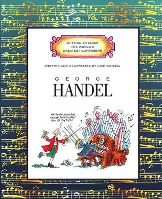 Getting to Know the World's Greatest Composers: George Handel   -     By: Mike Venezia