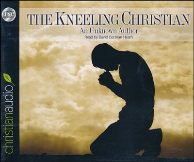 The Kneeling Christian Unabridged Audiobook on CD  -     Narrated By: David Cochran Heath     By: Anonymous