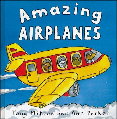 Amazing Airplanes   -     By: Tony Milton, Ant Parker