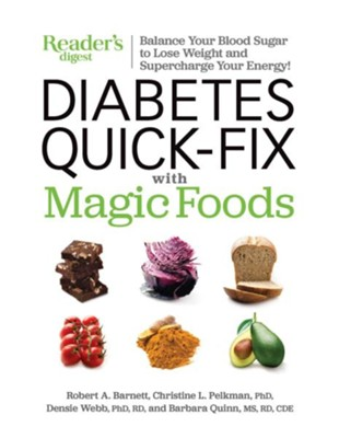 Diabetes Quick-Fix With Magic Foods  -     By: Robert A. Barnett, Christine L. Pelkman Ph.D., Densie Webb Ph.D., Barbara Quinn MS, RD