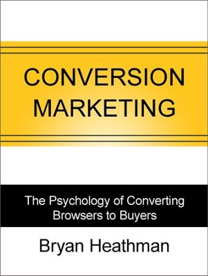 Conversion Marketing: The Psychology of Converting Browsers into Buyers - eBook  -     By: Bryan Heathman