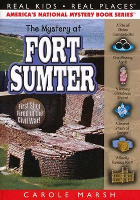 The Mystery at Fort Sumter: First Shot Fired in the Civil War!  -     By: Carole Marsh