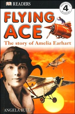 DK Readers, Level 4: Flying Ace: The Story of Amelia Earhart   -     By: Angela Bull