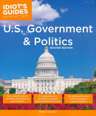 Idiot's Guides: U.S. Government and Politics, 2nd Edition  -     By: Franco Scardino
