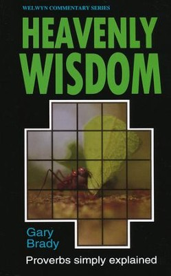 Heavenly Wisdom: Proverbs Simply Explained   -     By: Gary Brady