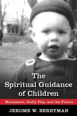 The Spiritual Guidance of Children: Montessori, Godly Play, and the Future - eBook  -     By: Jerome W. Berryman