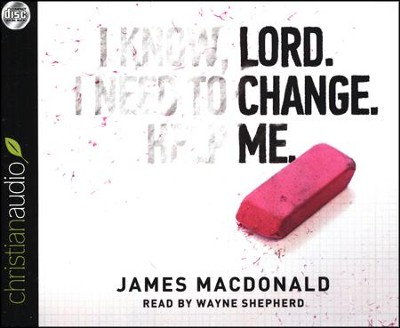 Lord, Change Me Now Unabridged Audiobook on CD  -     Narrated By: Wayne Shepherd     By: James MacDonald