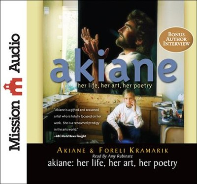 Akiane: Her Life, Her Art, Her Poetry Unabridged Audiobook on CD  -     Narrated By: Amy Rubinate     By: Akiane Kramarik, Foreli Kramarik