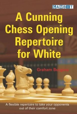 A Cunning Chess Opening Repertoire for White  -     By: Graham Burgess