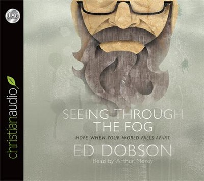 Seeing Through The Fog: Hope When Your World Falls Apart--Unabridged Audiobook on CD  -     By: Ed Dobson
