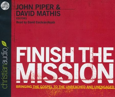 Finish the Mission: Bringing the Gospel to the Unreached and Unengaged: Unabridged Audiobook on CD  -     Narrated By: David Cochran Heath     Edited By: John Piper, David Mathis     By: David Platt
