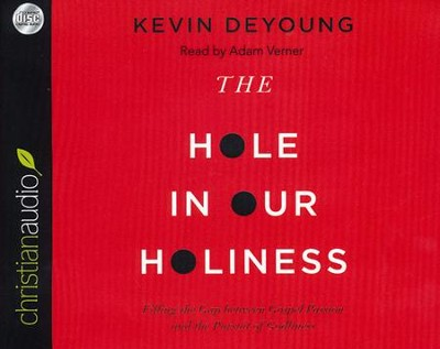 The Hole in Our Holiness: Filling the Gap Between Gospel Passion and the Pursuit of Godliness-Unabridged  -     Narrated By: Adam Verner     By: Kevin DeYoung