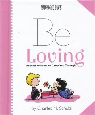 Peanuts: Be Loving: Peanuts Wisdom to Carry You Through  -     By: Charles M. Schulz
