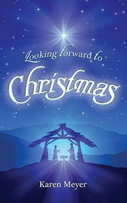 Looking Forward to Christmas  -     By: Karen Meyer