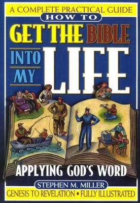 How To Get The Bible Into My Life:  Putting God's Word to Work  -     By: Stephen M. Miller
