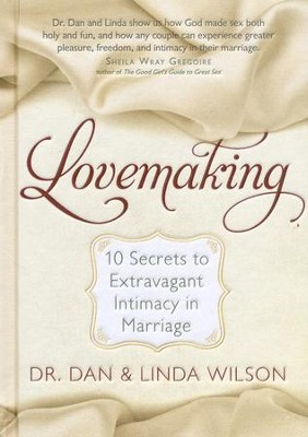 Lovemaking: Enjoy Extravagant Intimacy in Your Marriage  -     By: Dan Wilson, Linda Wilson