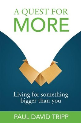 A Quest for More: Living for Something Bigger than You - eBook  -     By: Paul David Tripp
