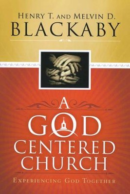 A God-Centered Church: Experiencing God Together  -     By: Henry T. Blackaby, Melvin Blackaby