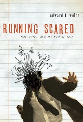 Running Scared: Fear, Worry, and the God of Rest - eBook  -     By: Edward T. Welch