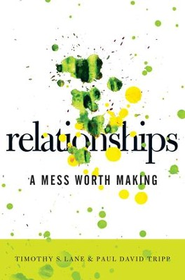 Relationships: A Mess Worth Making - eBook  -     By: Timothy S. Lane, Paul David Tripp
