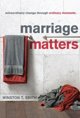 Marriage Matters: Extraordinary Change through Ordinary Moments - eBook  -     By: Winston T. Smith
