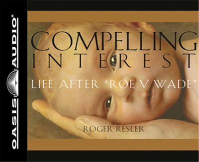 Compelling Interest: The Real Story Behind Roe v. Wade - unabridged audiobook on CD  -     By: Roger Resler