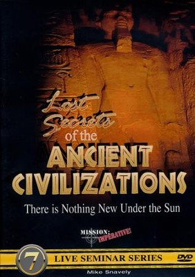 Lost Secrets of the Ancient Civilizations: There is Nothing New Under the Sun DVD  -     By: Mike Snavely