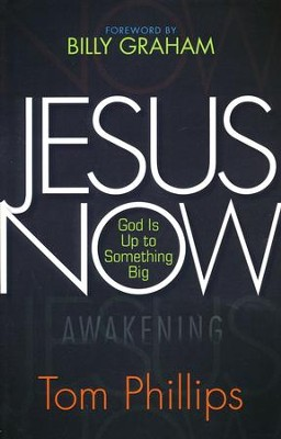 Jesus Now: God is Up to Something Big   -     By: Tom Phillips