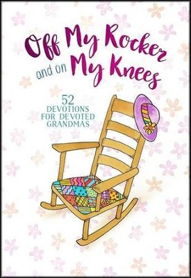Off My Rocker and On My Knees: 52 Devotions for Devoted Grandmas  -     By: Vicki Kuyper