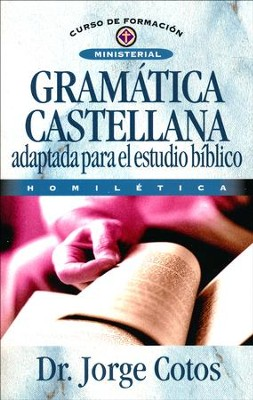 Gramatica Castellana: Adaptada Para el Estudio Biblico   (Spanish Grammar: Adapted for Bible Study)  -     By: Jorge L. Cotos