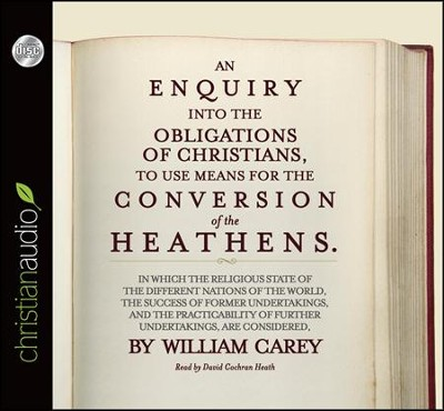An Enquiry into the Obligations of Christians to Use Means for the Conversion of the Heathens Unabridged Audiobook on CD  -     Narrated By: David Cochran Heath     By: William Carey