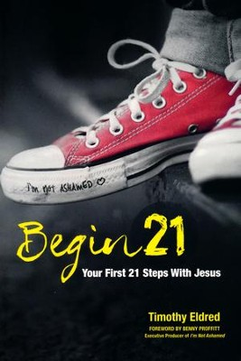 Begin 21: Your First 21 Steps with Jesus  -     By: Timothy Eldred