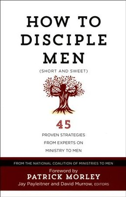 How to Disciple Men (Short and Sweet): 45 Proven Strategies from Experts on Ministry to Men  -     Edited By: Jay Payleitner, David Murrow     By: The National Coalition of Ministries to Men