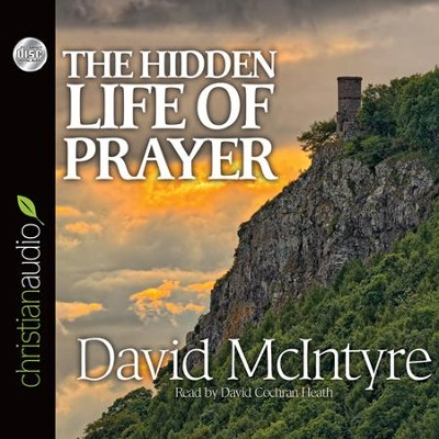 The Hidden Life of Prayer: The Lifeblood of the Christian Unabridged Audiobook on CD  -     Narrated By: David Cochran Heath     By: David McIntyre