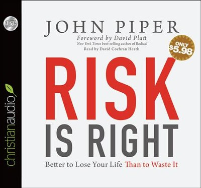 Risk is Right: Better to Lose Your Life Than to Waste It Unabridged Audiobook on CD  -     Narrated By: David Cochran Heath     By: John Piper