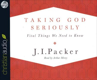 Taking God Seriously: Vital Things We Need to Know Unabridged Audiobook on CD  -     Narrated By: Arthur Morey     By: J.I. Packer