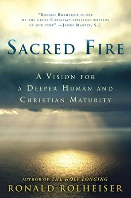 Sacred Fire: A Vision for a Deeper Human and Christian Maturity - eBook  -     By: Ronald Rolheiser