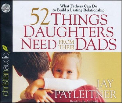 52 Things Daughters Need from Their Dads: What Fathers Can Do to Build a Lasting Relationship Unabridged Audiobook on CD  -     Narrated By: Jay Payleitner     By: Jay Payleitner